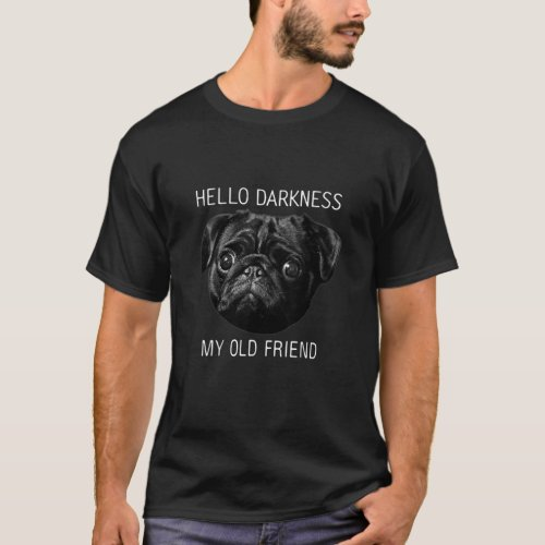 Hello Darkness My Old Friend Funny Pug T_Shirt
