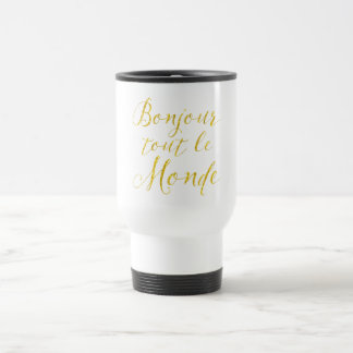 Hello Everyone!  Bonjour Tout le Monde! Travel Mug