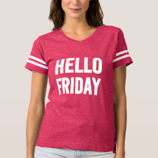 Hello Friday Funny Saying T Shirt