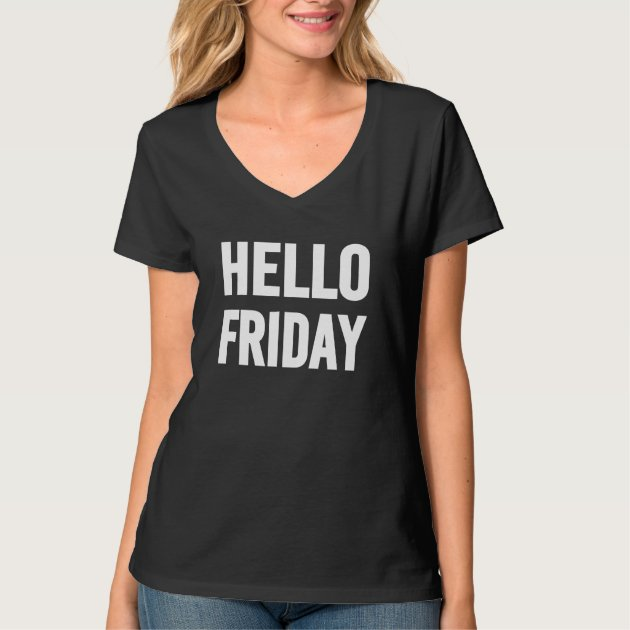 Hello Friday Funny Saying Womenu0027s Shirt | Zazzle.com