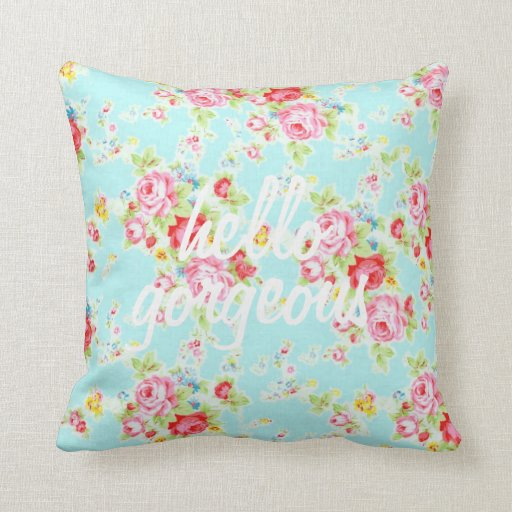 Hello gorgeous vintage shabby floral pattern chic throw pillow Zazzle