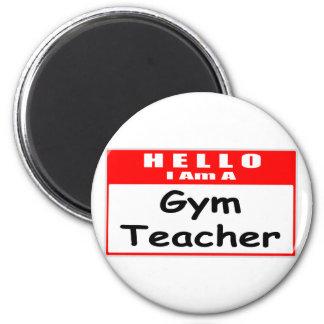 Hello, I Am A Gym Teacher ... Nametag 2 Inch Round Magnet