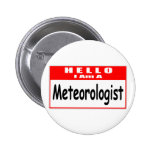 Hello, I Am A Meteorologist ... Nametag Pinback Buttons