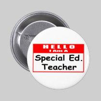 Hello, I Am A Special Ed. Teacher 2 Inch Round Button