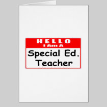 Hello, I Am A Special Ed. Teacher Greeting Cards