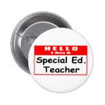 Hello, I Am A Special Ed. Teacher Pinback Buttons