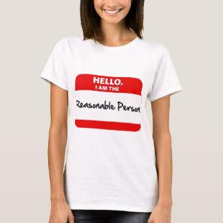 HELLO.  I am the REASONABLE PERSON. T-Shirt