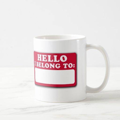 Hello, I belong to... Coffee Mug