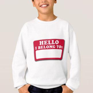 Hello, I belong to... Sweatshirt