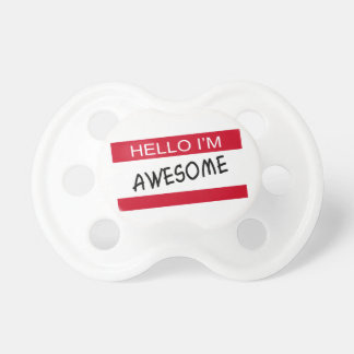 Hello Im Awesome Baby Pacifiers