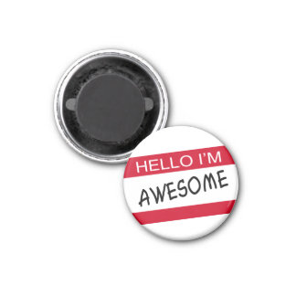 Hello Im Awesome 1 Inch Round Magnet