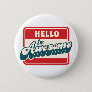 Hello I'm awesome Pinback Button