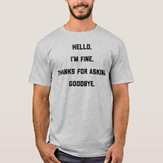 Hello I'm Fine Thanks For Asking Goodbye T-Shirt