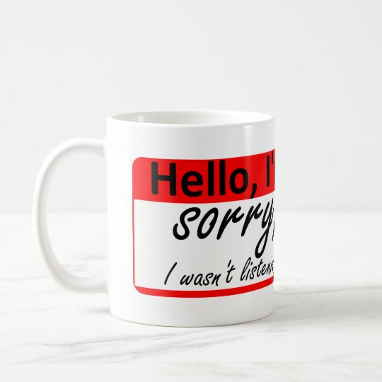 Hello I'm: Sorry, I wasn't listening Coffee Mug