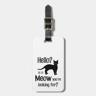 Hello is it meow you are looking for luggage tag