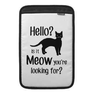 Hello is it meow you are looking for MacBook air sleeves