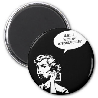 Hello? Is This The OUTSIDE WORLD?! Retro Housewife 2 Inch Round Magnet
