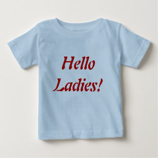 Hello ladies!  baby boy baby T-Shirt