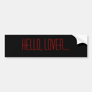 Hello, lover... bumper sticker
