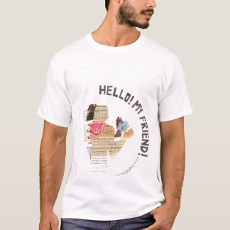 Hello my friend! T-Shirt