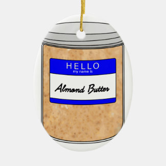 Hello My Name is Almond Butter Ceramic Ornament
