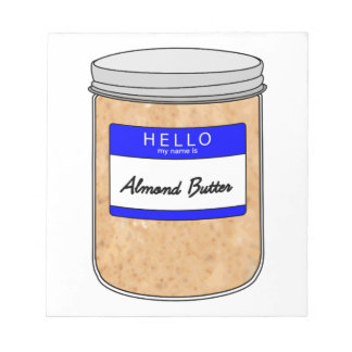 Hello My Name is Almond Butter Notepad