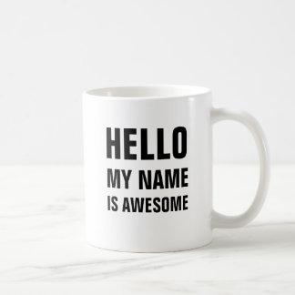 Hello my name is awesome coffee mug