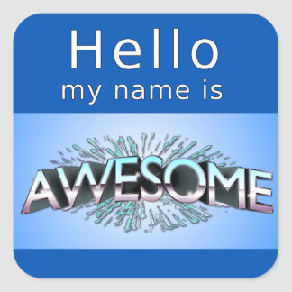 Hello My Name Is Awesome Square Stickers