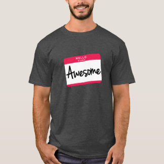 Hello, my name is Awesome T-shirt