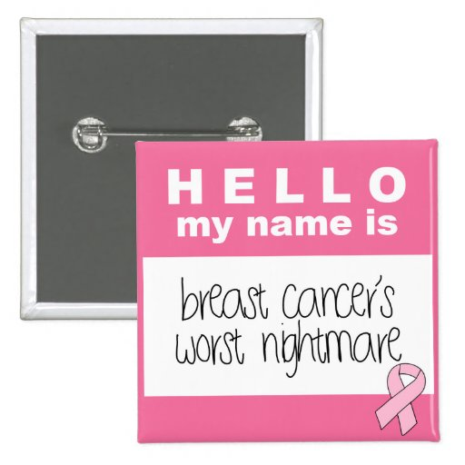 Hello My Name Is Breast Cancer's Worst Nightmare Pin