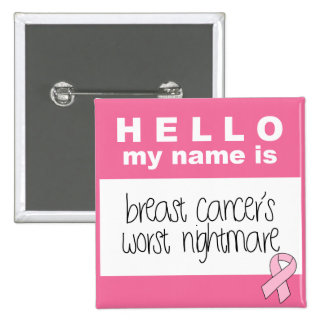 Hello My Name Is Breast Cancer's Worst Nightmare Pinback Button