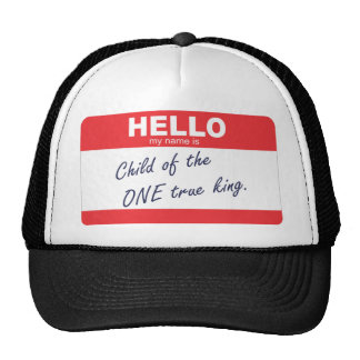 hello my name is child of the one true king trucker hat