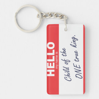 Hello my name is child of the one true king. keychain