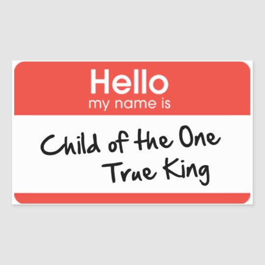 hello my name is child of the one true king rectangular sticker