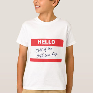 Hello my name is child of the one true king. T-Shirt