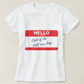 hello my name is child of the one true king t shirts