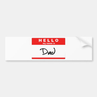 Hello My Name is Dad Bumper Sticker