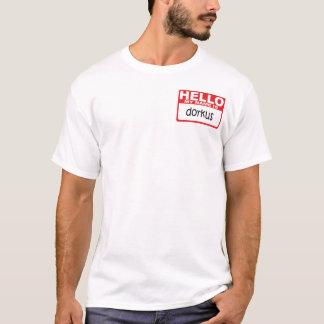 Hello My Name is Dorkus T-Shirt