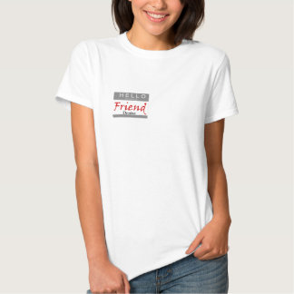 Hello My Name is Friend T Shirts