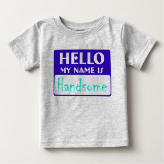 Hello, my name is Handsome Baby T-Shirt