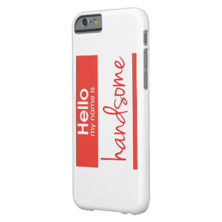 'Hello My Name Is Handsome' Barely There iPhone 6 Case