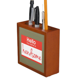 'Hello My Name Is Handsome' Pencil Holder