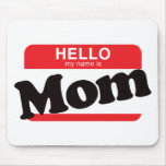 Hello My Name Is Mom Mouse Mat