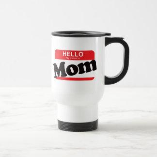 Hello My Name Is Mom Travel Mug