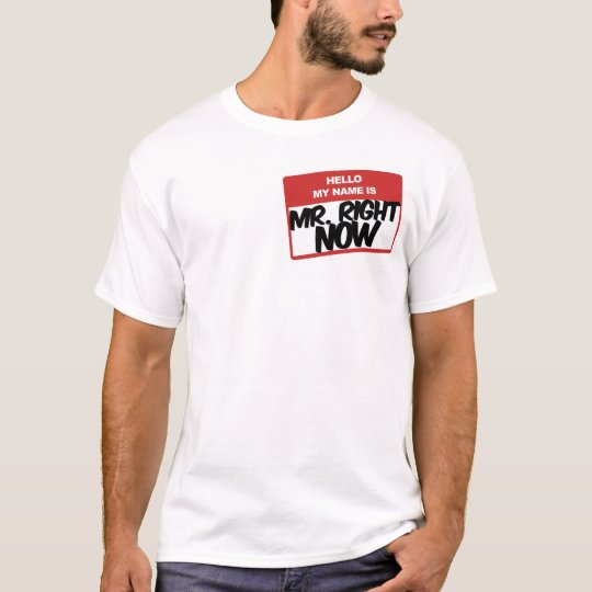 Hello My Name is Mr. Right Now T-shirt