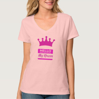 Hello My Name is My Queen Tshirt