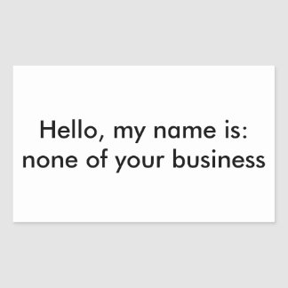 Hello my name is: none of your business rectangular sticker