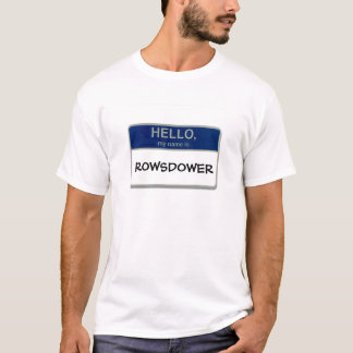 Hello, My name is Rowsdower T-Shirt