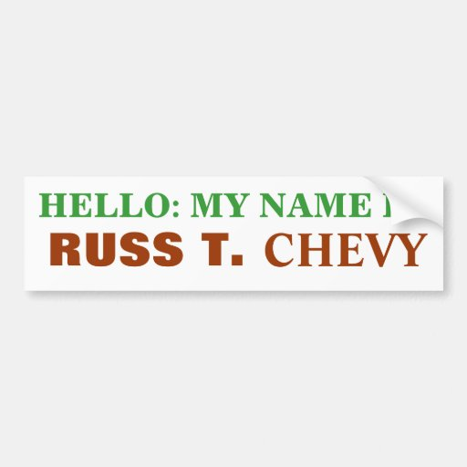 HELLO: MY NAME IS, RUSS T., CHEVY BUMPER STICKERS