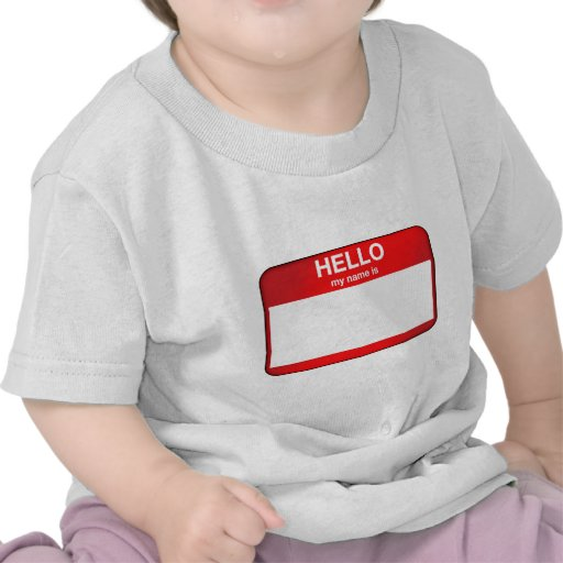Hello My Name Is... T Shirts